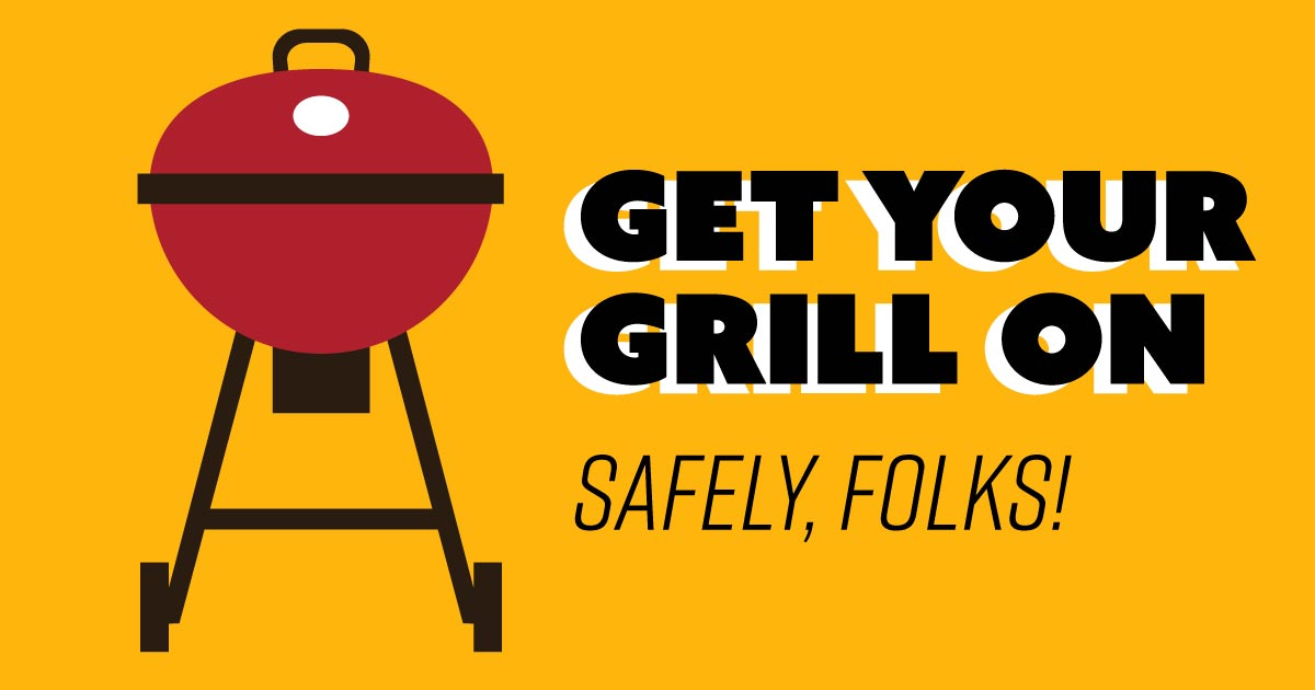 Get your grill on safely, folks!